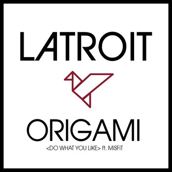 Latroit feat. MiSFiT - Origami (Do What You Like)