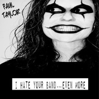 Paul Taylor - I Hate Your Band…Even More