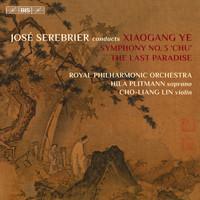 "Royal Philharmonic Orchestra - Xiaogang Ye: Symphony No. 3, Op. 46 ""Chu"" & The Last Paradise, Op. 24"