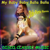 SCHMITTI - My Baby Baby Balla Balla Disco Classic Music (Oldie Party Remix)