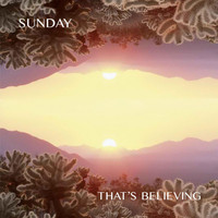 SUNDAY - That's Believing