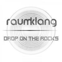 Raum Klang - Drop on the Rocks
