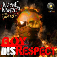 Wayne Wonder - Boy Disrespect (feat. Surpriz)