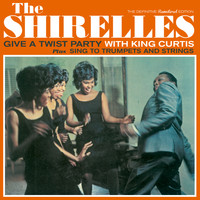 The Shirelles - Give a Twist Party (with King Curtis) + Sing to Trumpets and Strings [Bonus Track Version]
