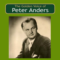 Peter Anders - The Golden Voice of Peter Anders