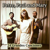 Peter, Paul and Mary - 24 Grandes Canciones