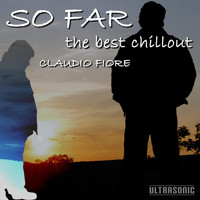 Claudio fiore - So Far: The Best Chillout