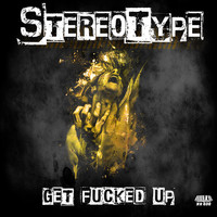 Stereotype - Get Fucked Up