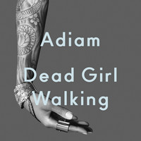 Adiam - Dead Girl Walking