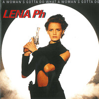 Lena Philipsson - A Woman's Gotta Do What a Woman's Gotta Do