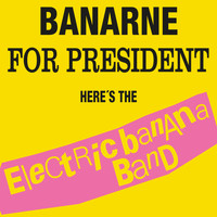 Electric Banana Band - Banarne For President