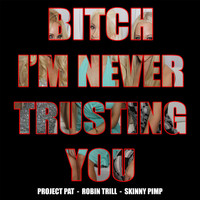 Project Pat - Bitch I'm Never Trusting You (feat. Project Pat & Skinny Pimp)