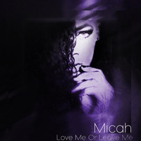 Micah - Love Me or Leave Me
