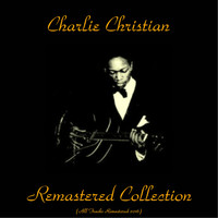 Charlie Christian - Remastered Collection (All Tracks Remastered 2015)
