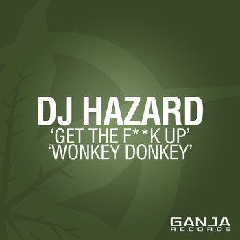 DJ Hazard - Get The F**k Up / Wonkey Donkey