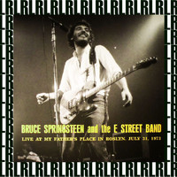 Bruce Springsteen & The E Street Band - Late Show, My Father's Place, Roslyn, Ny. July 31st, 1973 (Remastered, Live On Broadcasting)