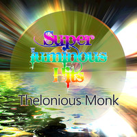 Thelonious Monk - Super Luminous Hits