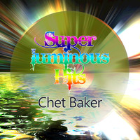 Chet Baker - Super Luminous Hits