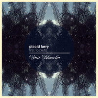 Placid Larry - First to Pluto