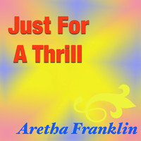 Aretha Franklin - Just For A Thrill