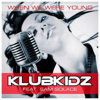 KlubKidz feat. Sam Solace - When We Were Young (Remixes)