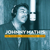 Johnny Mathis - The Thom Bell Sessions (1972 - 2008)