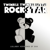 Twinkle Twinkle Little Rock Star - Lullaby Versions of Sia