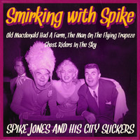 Spike Jones & His City Slickers - Smirking with Spike