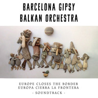 Barcelona Gipsy balKan Orchestra - Europe Closes the Border (Original Motion Picture Soundtrack)