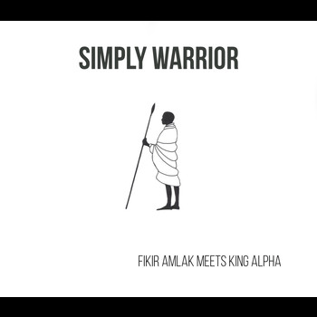 Fikir Amlak and King Alpha - Simply Warrior