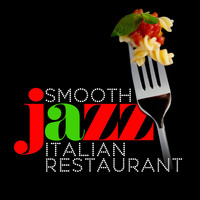 Italian Restaurant Music of Italy - Smooth Jazz Italian Restaurant