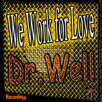 Dr. Well - We Work for Love