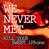 We Never Met - Kill Your Sweet iPhone