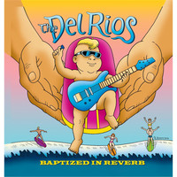 The Del Rios - Baptized in Reverb