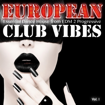 Various Artists - European Club Vibes, Vol. 1 - Essential Dance House from EDM 2 Progressive (Explicit)