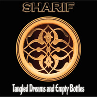 Sharif - Tangled Dreams and Empty Bottles