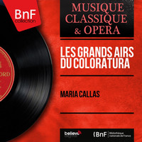 Maria Callas - Les grands airs du Coloratura (Mono Version)