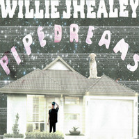 Willie J Healey - Pipedreams (2016 Version)