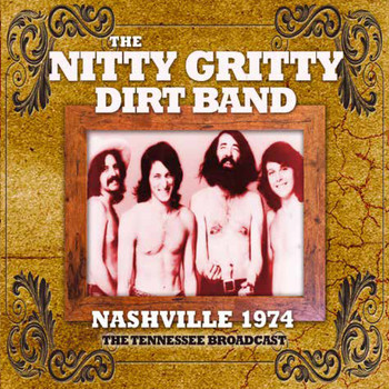 Nitty Gritty Dirt Band - Nashville 1974 (Live)