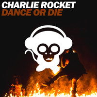Charlie Rocket - Dance or Die