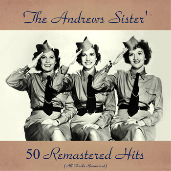 The Andrews Sisters - The Andrews Sisters' 50 Remastered Hits (All Tracks Remastered)