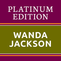 Wanda Jackson - Wanda Jackson - Platinum Edition (The Greatest Hits Ever!)