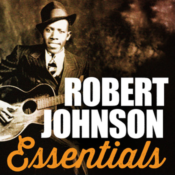 Robert Johnson - Robert Johnson, Essentials