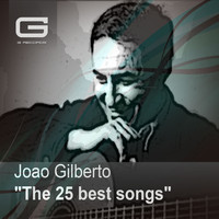 Joao Gilberto - The 25 Best Songs