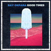 Ray Okpara - Good Times