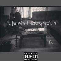 Ty - Life Ain't Easy, Vol. 1