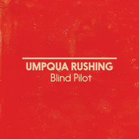 Blind Pilot - Umpqua Rushing (Single Version)