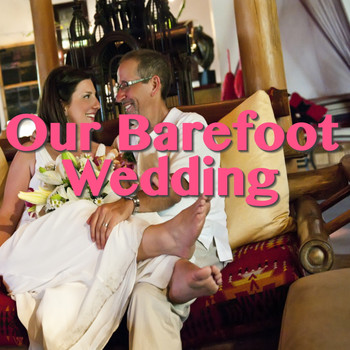 Various Artists - Our Barefoot Wedding