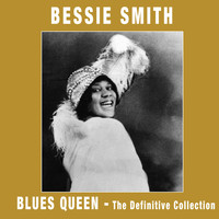 Bessie Smith - Blues Queen. The Definitive Collection