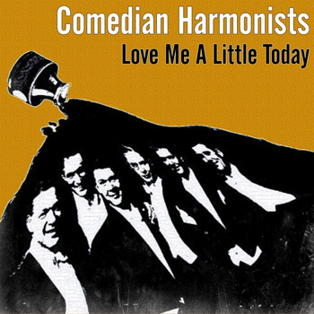 Comedian Harmonists - Love Me A Little Today